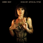 Abbe May - Kiss My Apocalypse